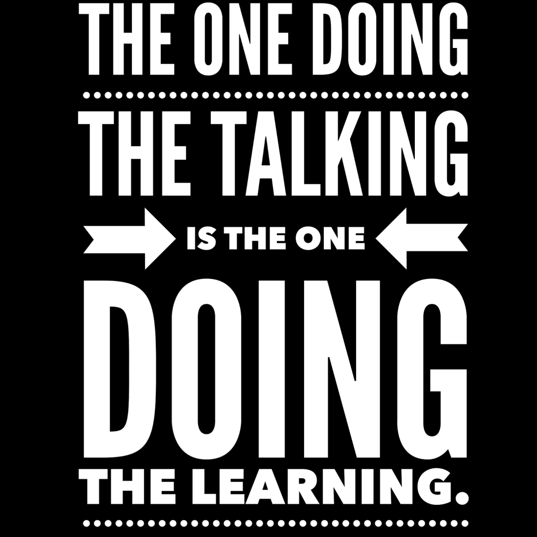 Image result for The one doing the talking is the one doing the learning